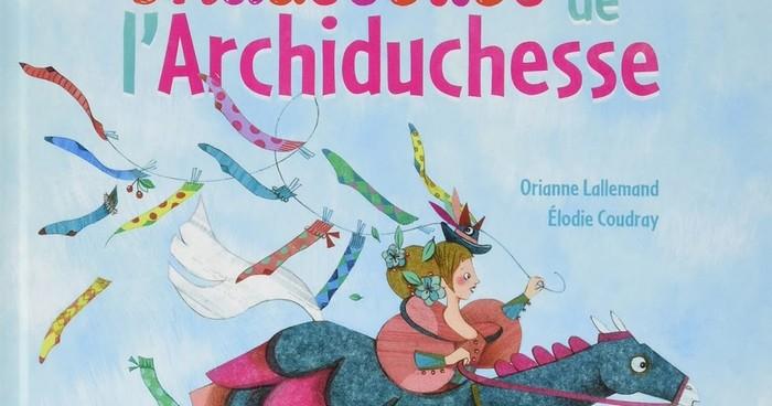La fabuleuse histoires des chaussettes de l'archiduchesse – Oriane Lallemand & Elodie Coudray